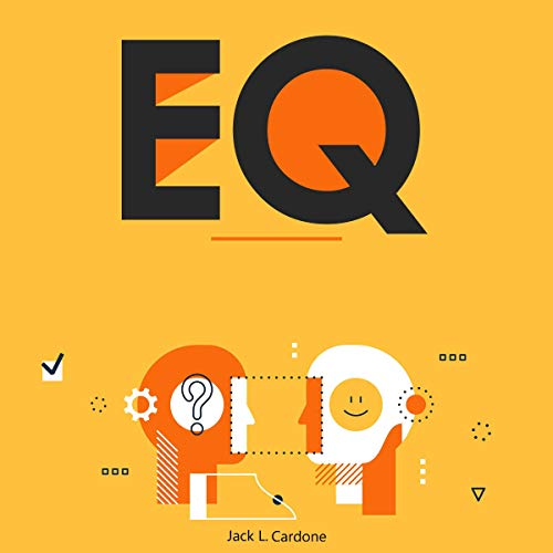 EQ: A Ultimate Beginner's Guide to Effective Communication, Improve Your Social Skills, Relationships and Boost Your EQ