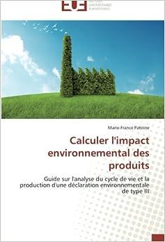 Calculer l'impact environnemental des produits: Guide sur l'analyse du cycle de vie et la production d'une déclaration environnementale de type III (Omn.Univ.Europ.)