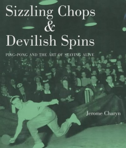 Sizzling Chops And Devilish Spins  Ping Pong And The Art Of Staying Alive