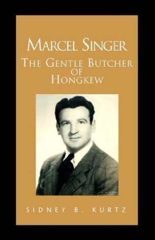 Marcel Singer: The Gentle Butcher Of Hongkew