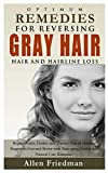 Optimum Remedies For Reversing Gray Hair, Hair And Hairline Loss: Regain Fuller, Darker and Thicker Hair and Hairline Regrowth Fast and Better with ... Hair Treatment and Care Guide Book)