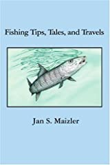 Fishing Tips, Tales, and Travels by Jan Maizler (2007-02-13) Paperback