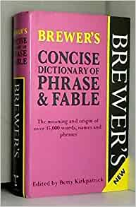 Brewer's Concise Dictionary of Phrase and Fable: The ...