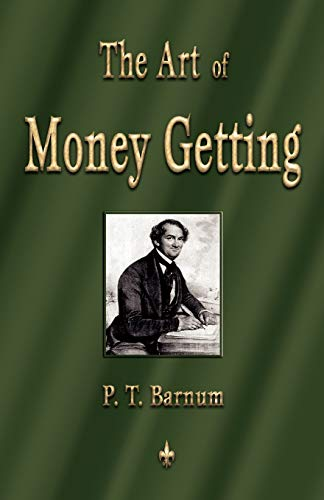 The Art of Money Getting: Golden Rules for Making Money (The Art Of Money Getting By Pt Barnum)