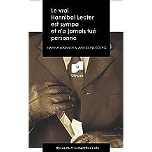 Le vrai Hannibal Lecter est sympa et n'a jamais tué personne (Collection HISTOIRES VRAIES) (French Edition)