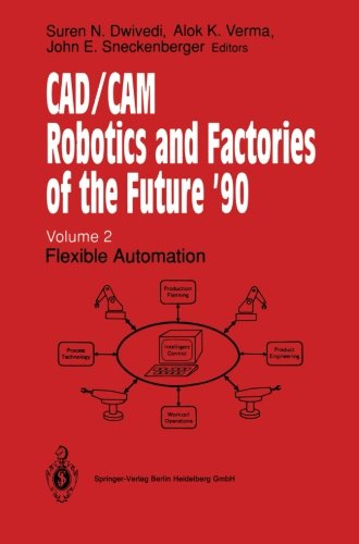 CAD/CAM Robotics and Factories of the Future '90: Volume 2: Flexible Automation 5th International Conference on CAD/CAM, Robotics and Factories of the ... Society for Productivity Enhancement)