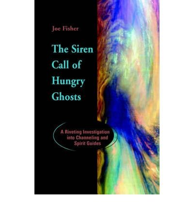 Download [ The Siren Call of Hungry Ghosts: A Riveting Investigation Into Channeling and Spirit Guides [ THE SIREN CALL OF HUNGRY GHOSTS: A RIVETING INVESTIGATION INTO CHANNELING AND SPIRIT GUIDES ] By Fisher, Joe ( Author )Jan-20-2001 Paperback pdf epub