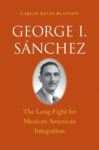 Download George I. Sánchez: The Long Fight for Mexican American Integration (The Lamar Series in Western History) ebook