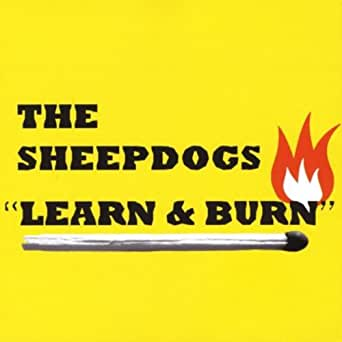 Learn Amp Burn By The Sheepdogs On Amazon Music Amazon Com