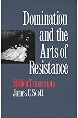 Domination and the Arts of Resistance: Hidden Transcripts Paperback