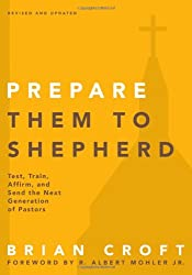 Prepare Them to Shepherd: Test, Train, Affirm, and Send the Next Generation of Pastors (Practical Shepherding Series)