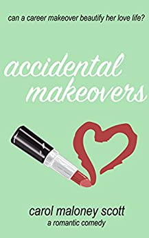 Accidental Makeovers (Rom-Com on the Edge Book 5) by [Scott, Carol Maloney]