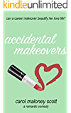 Accidental Makeovers: A Romantic Comedy (Rom-Com on the Edge Book 4)