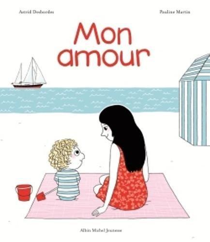Mon amour Relié – 29 avril 2015 Astrid Desbordes Pauline Martin Albin Michel 2226315241