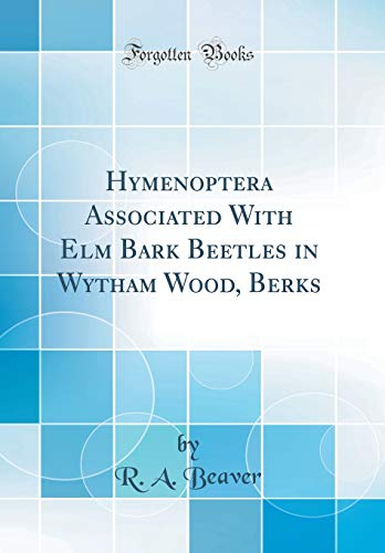 Hymenoptera Associated with ELM Bark Beetles in Wytham Wood, Berks (Classic Reprint)