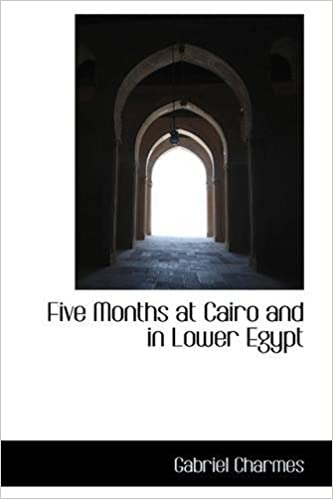 Five Months at Cairo and in Lower Egypt