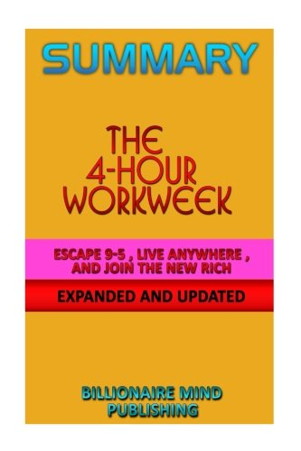 Summary: The 4-Hour Workweek: Escape 9-5, Live Anywhere, And Join the New Rich by Timothy Ferriss