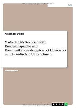 Book Marketing Fur Rechtsanwalte. Kundenansprache Und Kommunikationsstrategien Bei Kleinen Bis Mittelstandischen Unternehmen.
