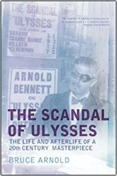 Scandal of Ulysses: The life and afterlife of a 20th century masterpiece by Bruce Arnold (2004-06-27)