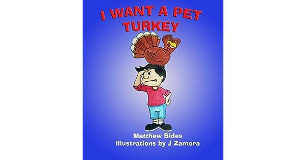 Amazon.com: I Want A Pet Turkey eBook: Matt Sides, J Zamora ...