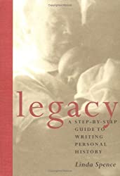 Legacy: A Step-By-Step Guide To Writing Personal History by Linda Spence (1997-11-01)