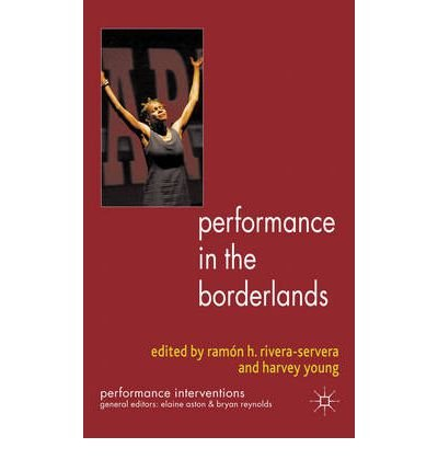 [(Performance in the Borderlands)] [Author: Ramon H. Rivera-Servera] published on (December, 2010)