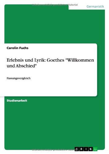 Erlebnis und Lyrik: Goethes Willkommen und Abschied: Fassungsvergleich
