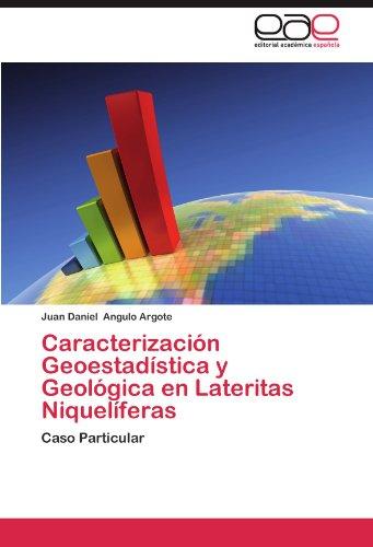Descargar Libro Caracterizacion Geoestadistica Y Geologica En Lateritas Niqueliferas Juan Daniel Angulo Argote