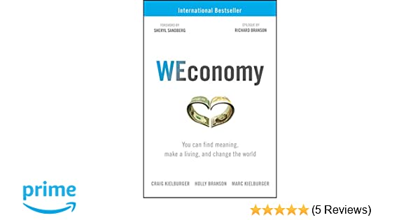 WEconomy: You Can Find Meaning, Make A Living, and Change the World ...