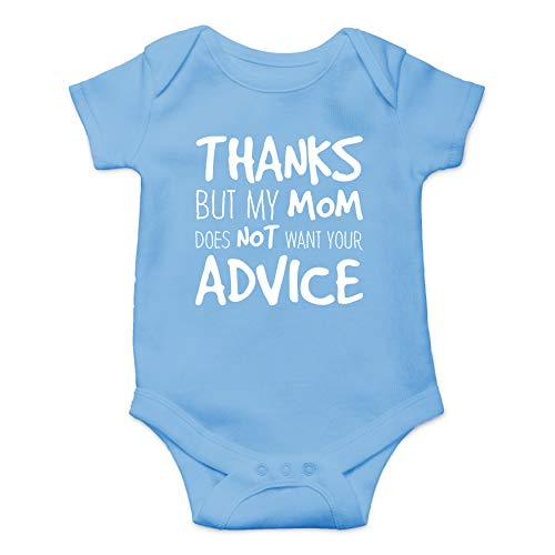 Thanks But My Mom Does Not Want Your Advice- Funny Sarcasm Mothers Day Infant Baby Romper (Light Blue, 12 ()