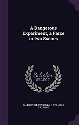 A Dangerous Experiment, a Farce in Two Scenes