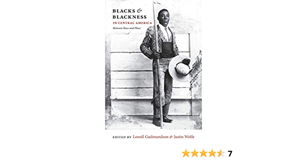 Blacks and Blackness in Central America: Between Race and ...