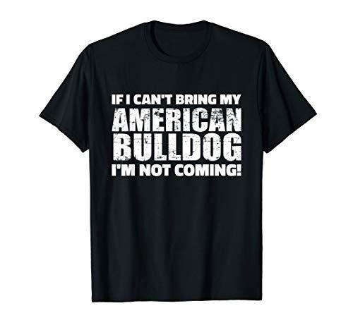 If I can't bring my American Bulldog I'm not coming T-Shirt Bulldog Womens Pink T-shirt