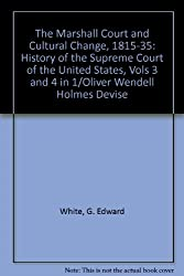 The Marshall Court and Cultural Change, 1815-35 (History of the Supreme Court of the United States)