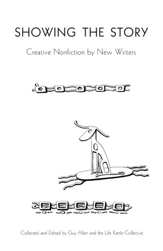 Showing the Story: Creative Nonfiction by New Writers