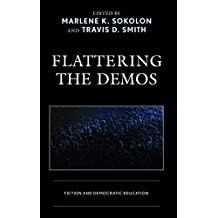 Flattering the Demos: Fiction and Democratic Education (Politics, Literature, & Film)
