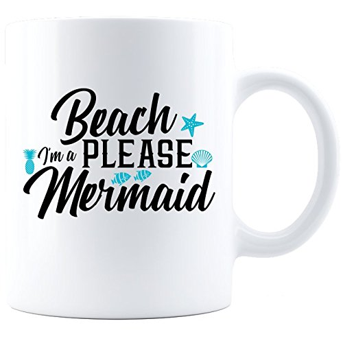 Beach Please, I'm a Mermaid - Perfect Coffee Gift Mug for Surf and Sand Loving Mermaids
