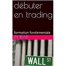 débuter en trading: formation fondamentale (gagnez de l'argent t. 1) (French Edition)