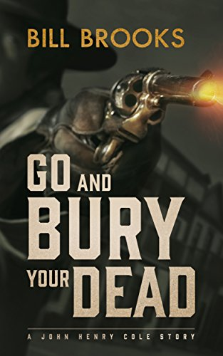 go-and-bury-your-dead-a-john-henry-cole-story-the-john-henry-cole-series-book-6