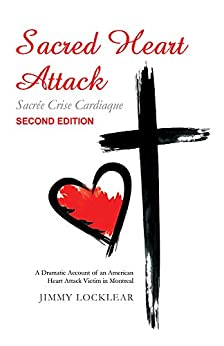 Sacred Heart Attack | Sacrée Crise Cardiaque: A Dramatic Account of an American Heart Attack Victim in Montreal by [Jimmy Locklear]