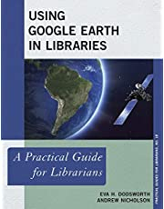 Using Google Earth in Libraries: A Practical Guide for Librarians (Volume 18)