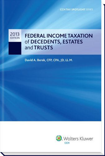 Federal Income Taxation of Decedents, Estates and Trusts - CCH Tax Spotlight Series