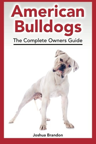 American Bulldogs: The Complete Owners Guide