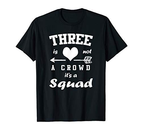 Three Is Not A Crowd It's A Squad 3 Best Friends Shirt T-Shirt