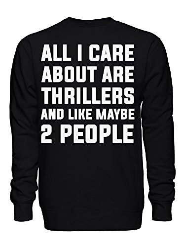 All I Care About are Thrillers and Like Maybe 2 People Unisex Crew Neck Sweatshirt Extra Large
