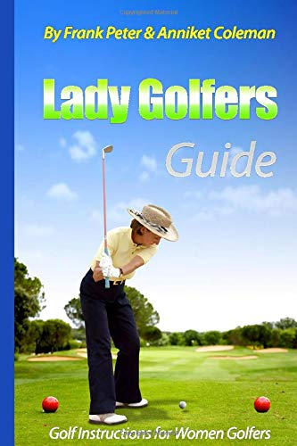 Lady Golfer's Guide - Golf Instructions for Women Golfers: Golf Book for Female Golfers to Learn to Play Golf with our Golf Tips Golf Lessons