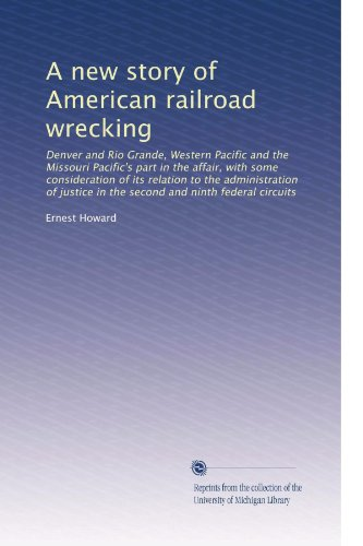 A new story of American railroad wrecking: Denver and Rio Grande, Western Pacific and the Missouri Pacific's part in the affair, with some ... in the second and ninth federal circuits