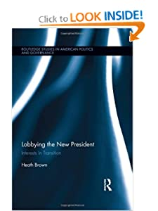 Lobbying the New President: Interests in Transition Heath A. Brown