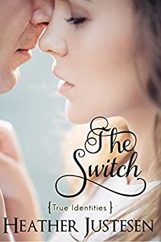 The Switch (True Identities Book 2) by [Justesen, Heather]