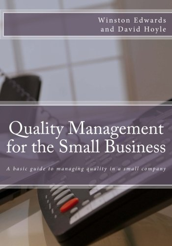 Quality Management for the Small Business: A basic guide to managing quality in a small company